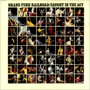 "Grand Funk Railroad: ""Caught in the Act"""